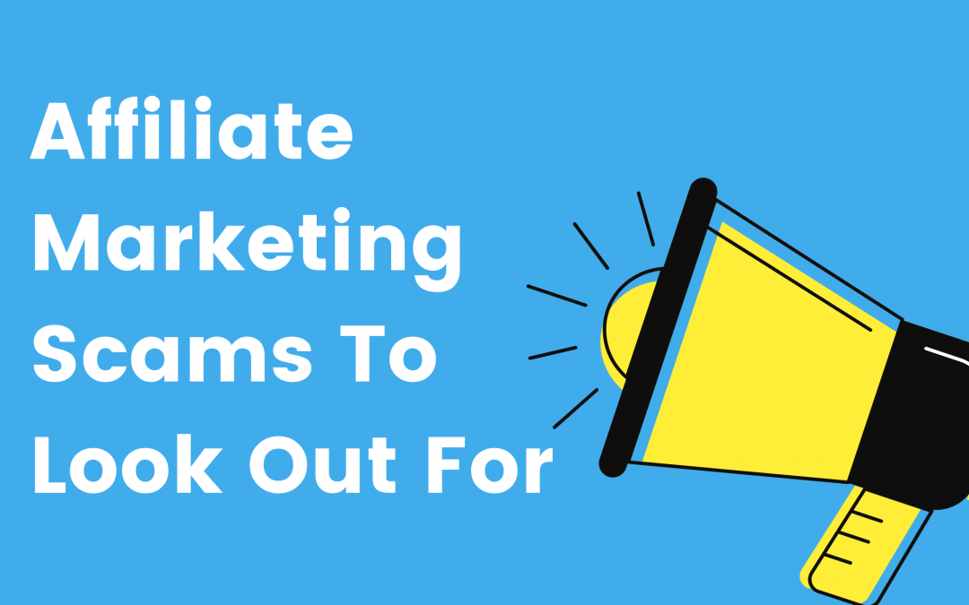 Affiliate Marketing Scams To Look Out For