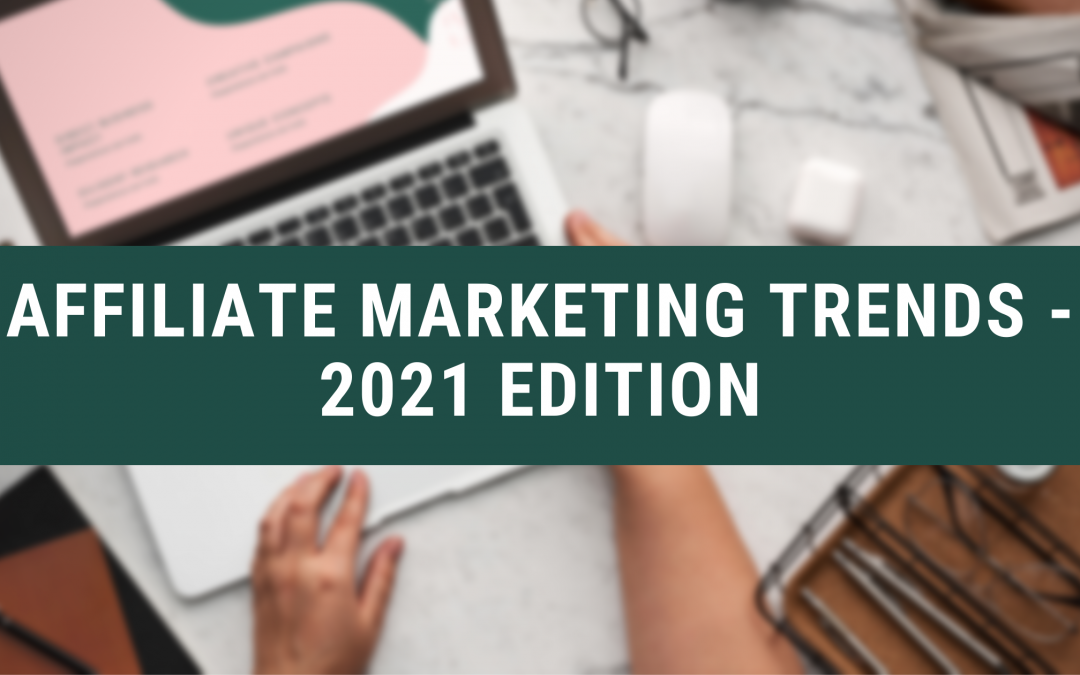 Affiliate marketing trends – 2021 Edition